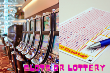 Slots or Lottery